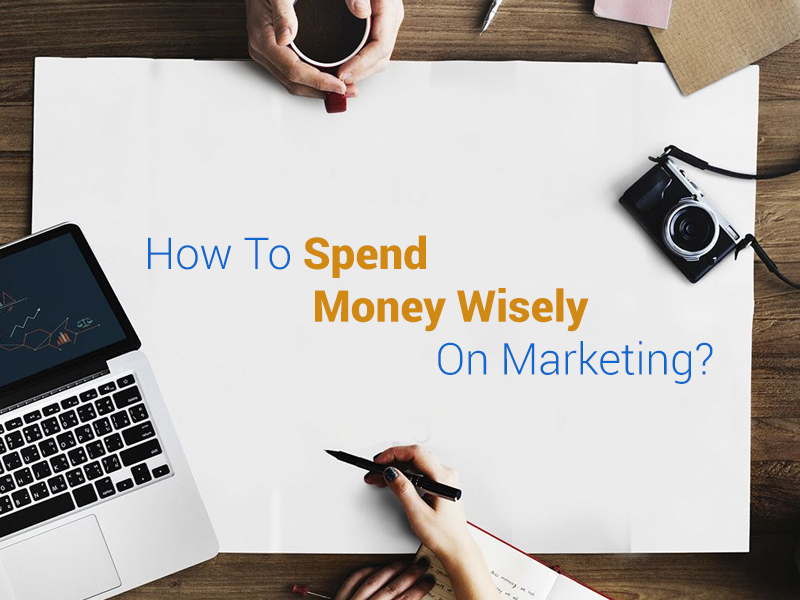 How To Spend Money Wisely On Marketing