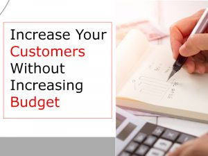 Increase Your Customers Without Increasing Budget