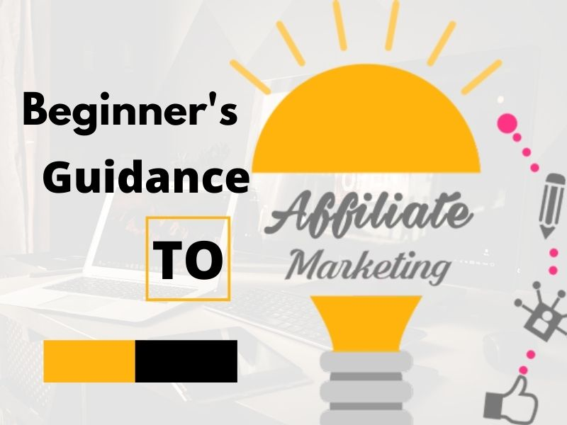 Beginners Guidance to Affiliate Marketing