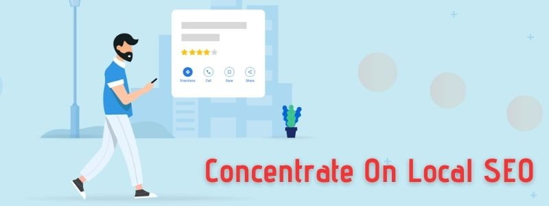 Concentrate On Local SEO