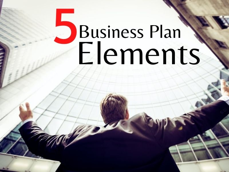 5 Elements Of A Business Plan