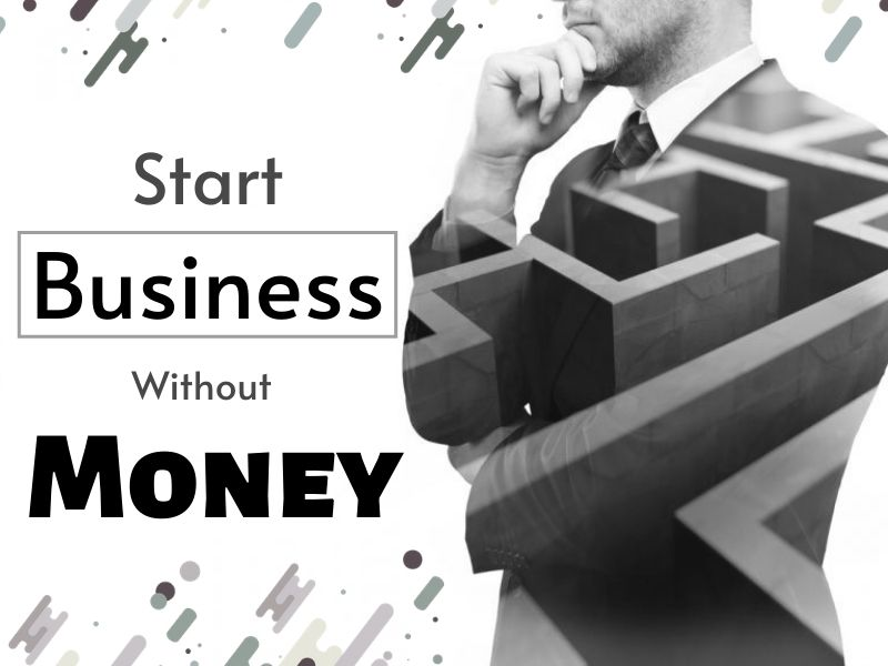 How Do I Start A Business Without Money